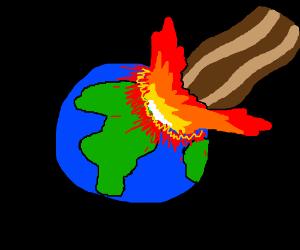 giant space bacon crashes into earth. No survi