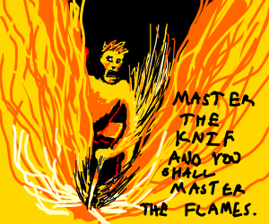 """cutting into fire using a """"KNIF."""""""