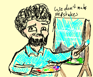 We don't create mistakes, just happy accidents