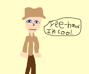 Cowboy who thinks he's cool