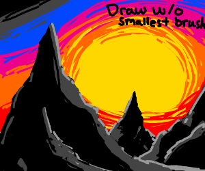 Draw your best drawing w/o the smallest brush