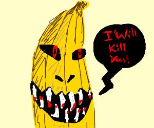 Banana's gonna kill you