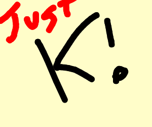 Just K !