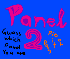 guess which panel you are PIO