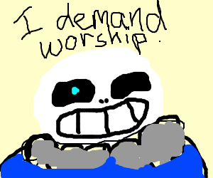 sans undertale demands worship
