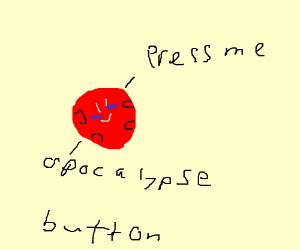 Don't press the apocalypse button, don't do it