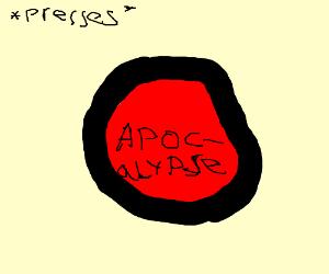 Press the apocalypse button