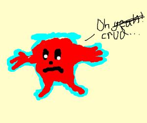 """Oh crud"" said the Kool-aid man"