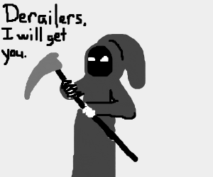 Death will kill you with scythe if you derail