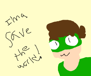 I'm gonna save the earth