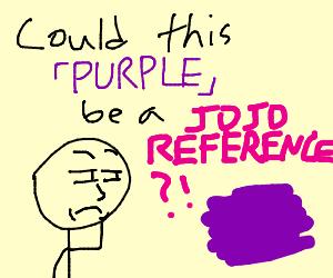 Is [PURPLE] JoJo reference?