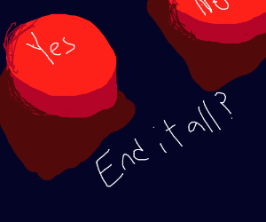End it all? [YES] [NO]