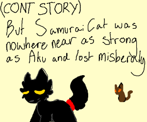 and samurai cat tried to fight Aku(cont.story)