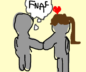 when ur with bae but really thinking abt fnaf