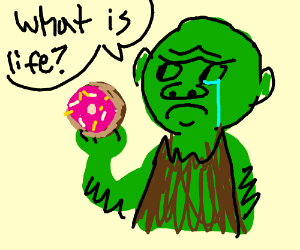 """Goblin with a donut saying, """"What is life?"""""""