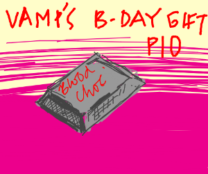 It's vampire's, bday, what will you give (PIO