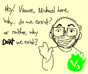 michael from vsauce explaining why we exist