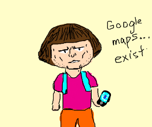 Dora quits exploring. Uses Google Maps instead - Drawception on circle map thinking map, jake and the neverland map, veggietales map, warrior map, lazytown map, scroll map, treasure map, adventure time map, dinosaur train map, batman map, teletubbies map, titanic map, youtube i'm the map, pokemon map, blues clues map,