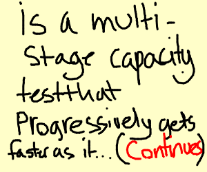The pacemaker test is a multi stage (cont ) - Drawception