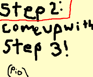 Step 1: come up with step 2