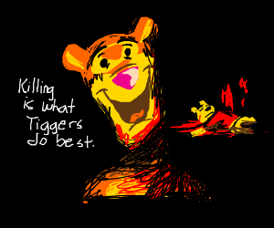 Tigger is happy to have killed a Pooh