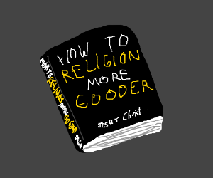 """""""How To Religion More Gooder"""" by Jesus."""