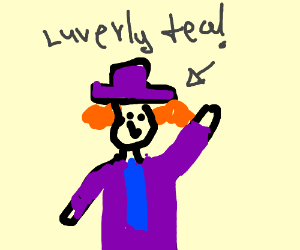 """""""LUVERLY TEA!!"""" says The Mad Hatter."""