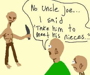 uncle joe will gladly cut you into pieces