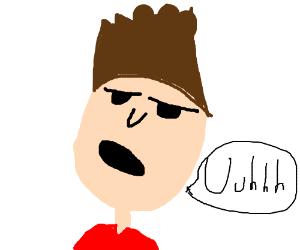 """Dude says """"Uuhhh"""""""