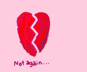 You broke my heart again....
