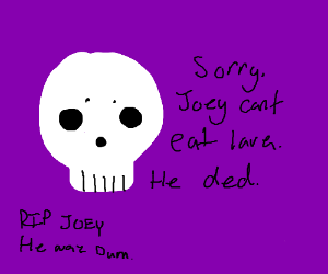 Joey seems to have eaten lava. Is he okay?