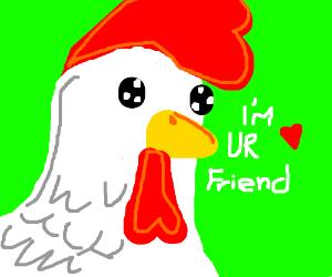 I am a chicken friend