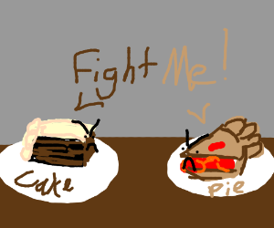 A cake and a pie want to fight.