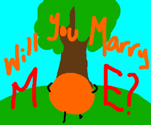 An orange asks for marriage to a tree