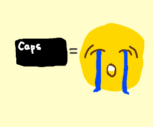 Caps Lock only leads to sorrow