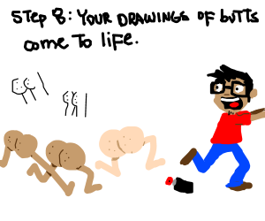 Step 7: give up and draw more butts.