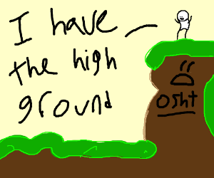 YOU CANNOT WIN, GROUND! I HAVE THE HIGH GROUND