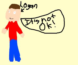 "Logan: ""It's not OK!"""