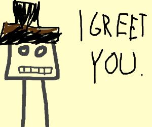 "Fancy robot saying ""i greet u"""