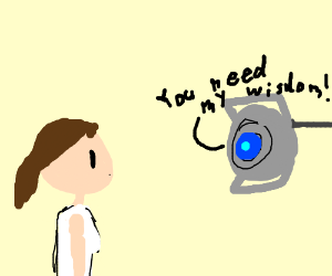 Wheatley thinks Chell needs his wisdom