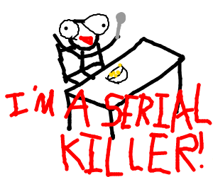 a retarded guy saying he is a serieal killer