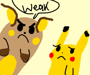 Raichu Calls Pikachu Weak