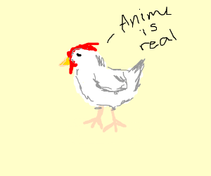 Chicken saying that anime is real