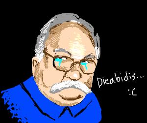 Wilford Brimley is crying.... Dieabidis?