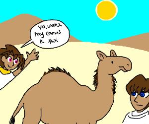 Yo. Watch my camel.