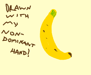 Draw a banana with your non dominant hand