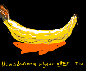 Draw a banana with your other (PIO)