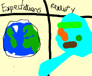 expectation vs reality but with EARTH