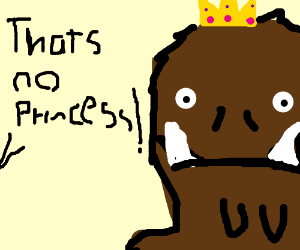 It's not a princess, it's a brown monster!