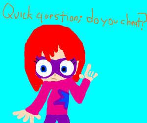 Red haired girl w mask asks if you cheat.